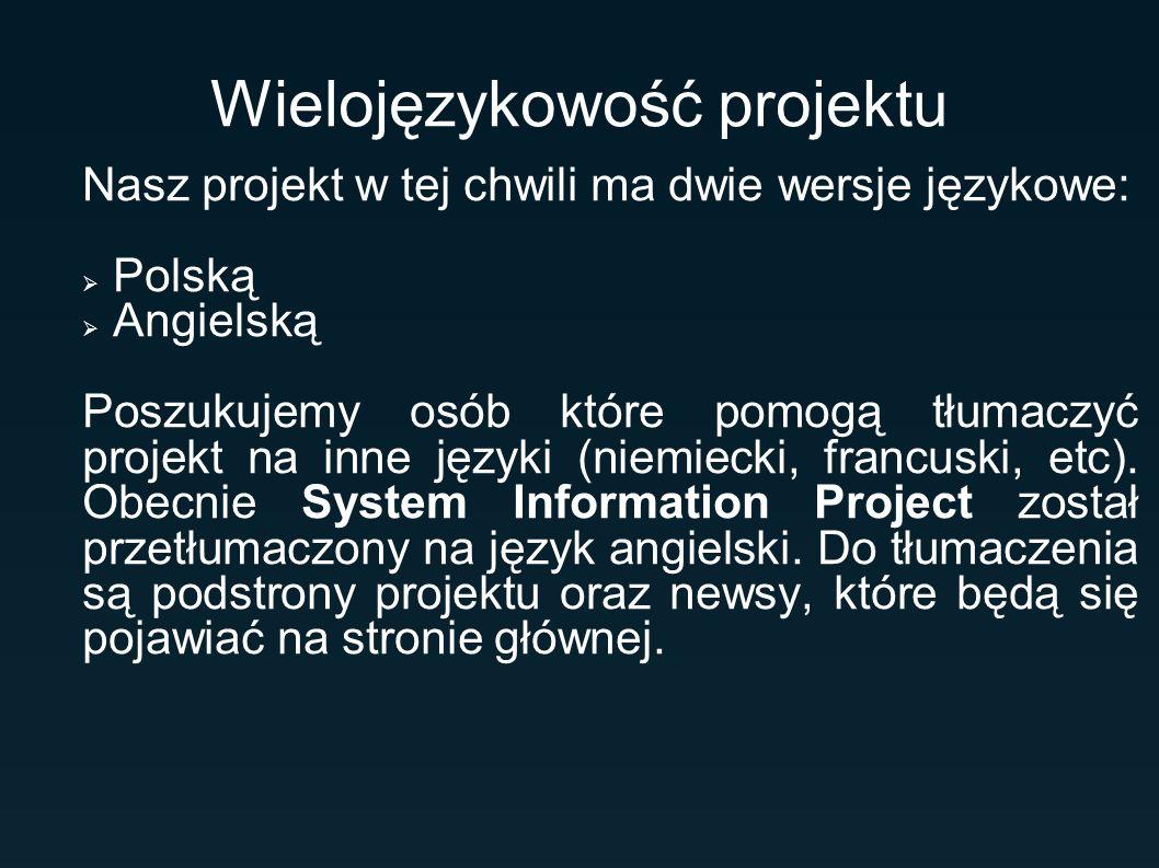Wielojęzykowość projektu Nasz projekt w tej chwili ma dwie wersje językowe: Polską Angielską Poszukujemy osób które pomogą tłumaczyć projekt na inne języki (niemiecki, francuski, etc).