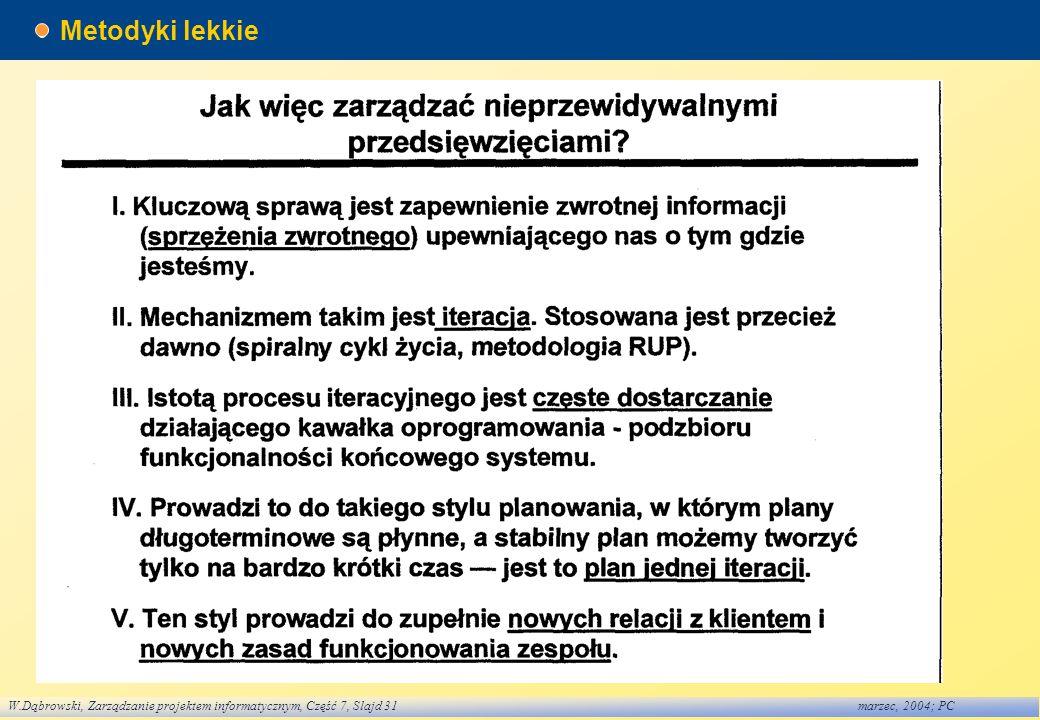 W.Dąbrowski, Zarządzanie projektem informatycznym, Część 7, Slajd 31marzec, 2004; PC Metodyki lekkie