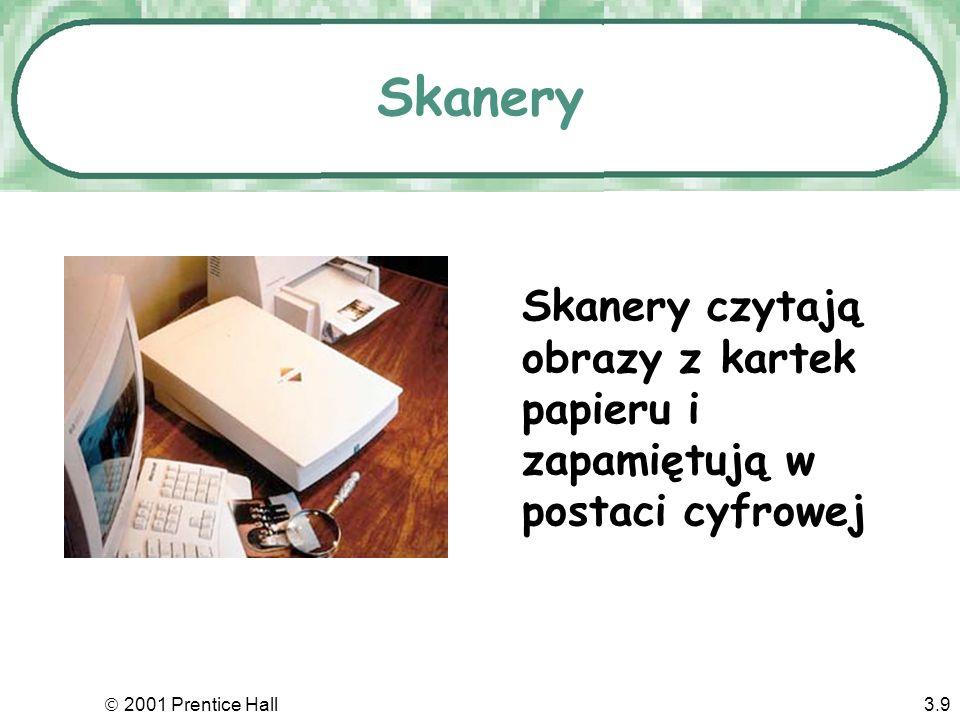 2001 Prentice Hall3.9 Skanery Skanery czytają obrazy z kartek papieru i zapamiętują w postaci cyfrowej