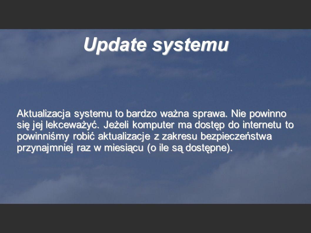 Update systemu Aktualizacja systemu to bardzo ważna sprawa. Nie powinno się jej lekceważyć. Jeżeli komputer ma dostęp do internetu to powinniśmy robić
