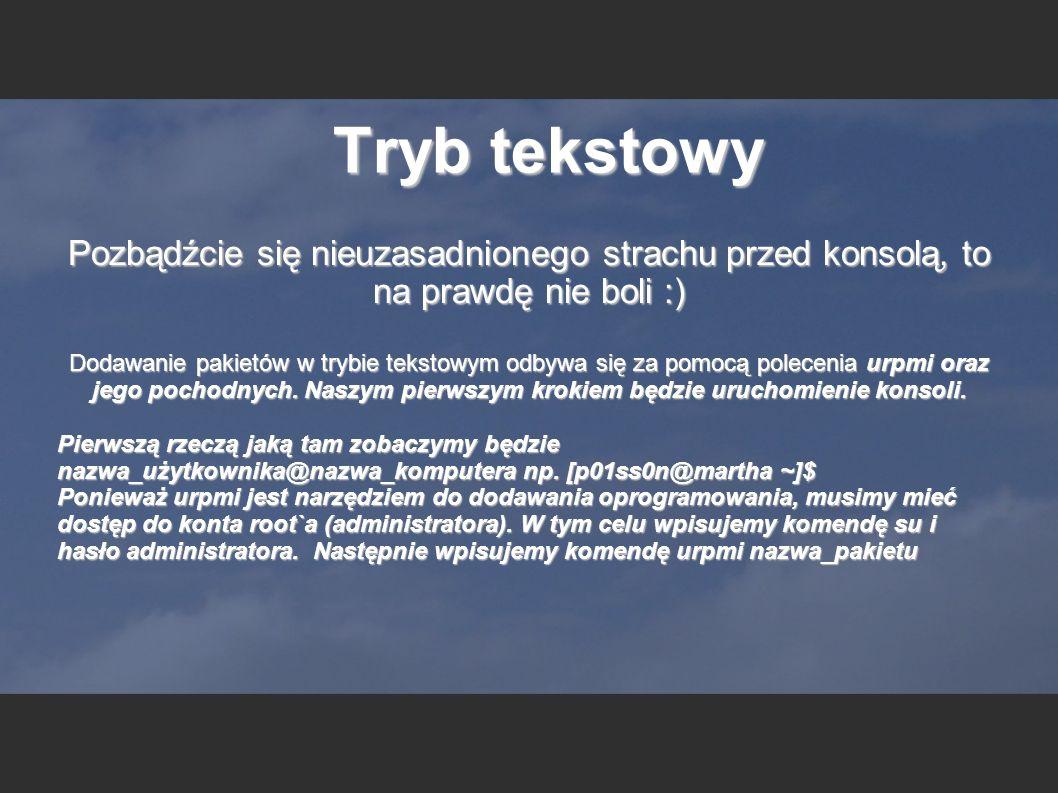 Tryb tekstowy Pozbądźcie się nieuzasadnionego strachu przed konsolą, to na prawdę nie boli :) Dodawanie pakietów w trybie tekstowym odbywa się za pomo