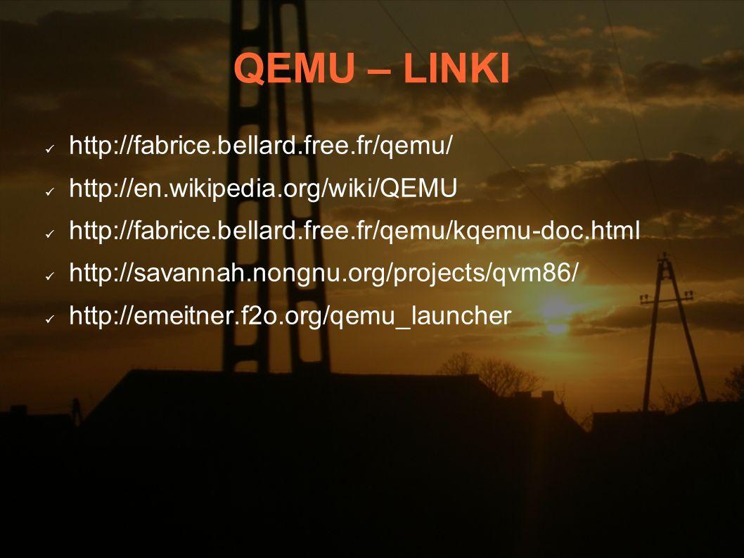 QEMU – LINKI http://fabrice.bellard.free.fr/qemu/ http://en.wikipedia.org/wiki/QEMU http://fabrice.bellard.free.fr/qemu/kqemu-doc.html http://savannah