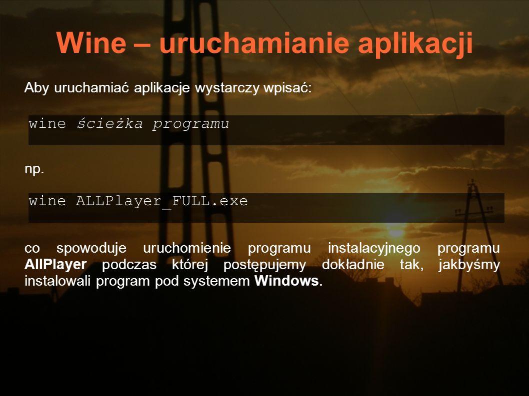 wine ścieżka programu Aby uruchamiać aplikacje wystarczy wpisać: Wine – uruchamianie aplikacji np. wine ALLPlayer_FULL.exe co spowoduje uruchomienie p