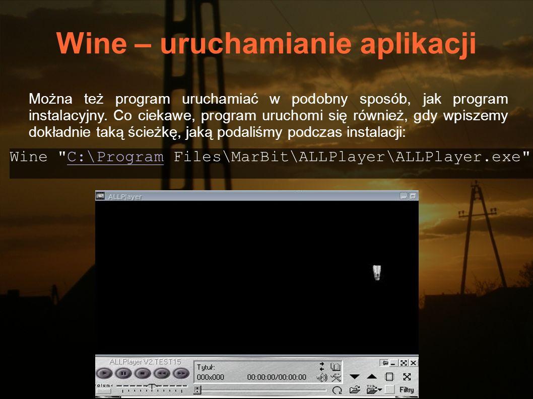 Wine – uruchamianie aplikacji Można też program uruchamiać w podobny sposób, jak program instalacyjny. Co ciekawe, program uruchomi się również, gdy w