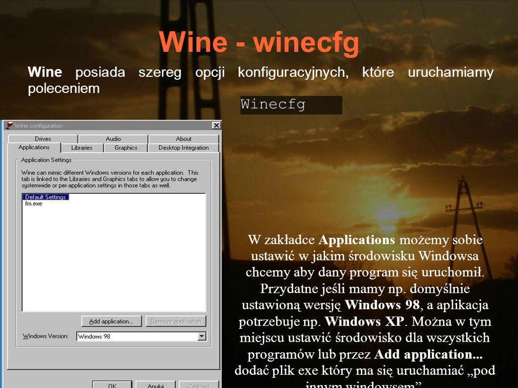 Wine - winecfg Wine posiada szereg opcji konfiguracyjnych, które uruchamiamy poleceniem Winecfg W zakładce Applications możemy sobie ustawić w jakim ś