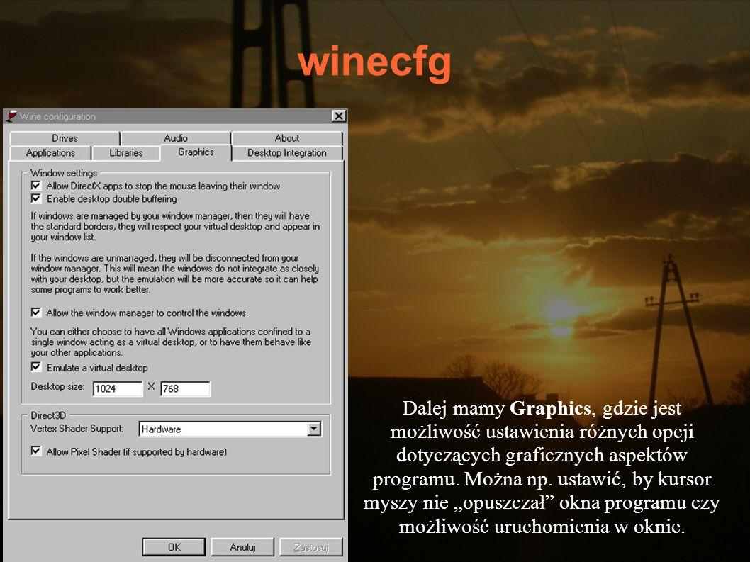 winecfg Dalej mamy Graphics, gdzie jest możliwość ustawienia różnych opcji dotyczących graficznych aspektów programu. Można np. ustawić, by kursor mys