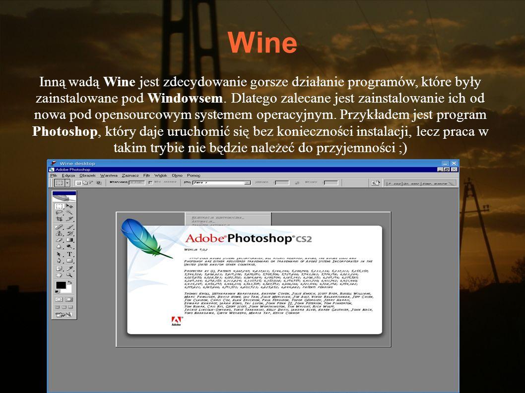 Wine Inną wadą Wine jest zdecydowanie gorsze działanie programów, które były zainstalowane pod Windowsem. Dlatego zalecane jest zainstalowanie ich od
