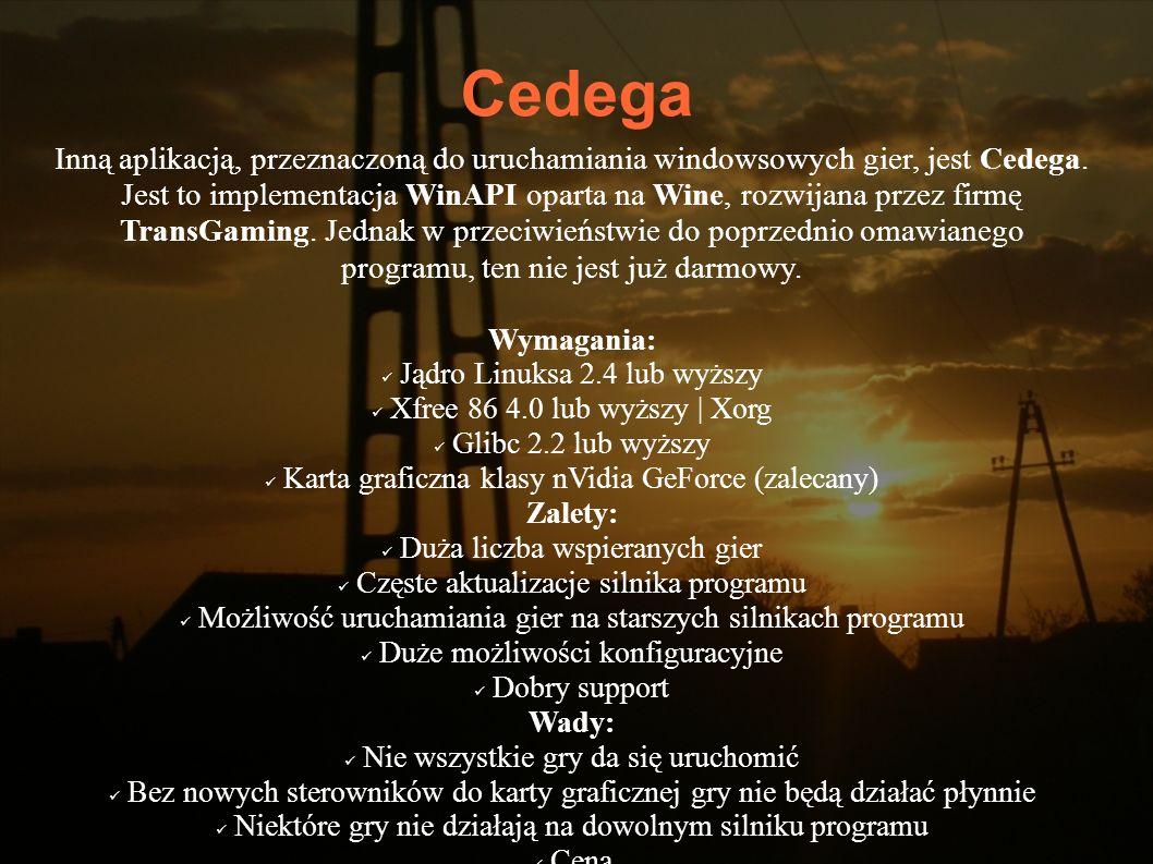 Cedega Inną aplikacją, przeznaczoną do uruchamiania windowsowych gier, jest Cedega. Jest to implementacja WinAPI oparta na Wine, rozwijana przez firmę