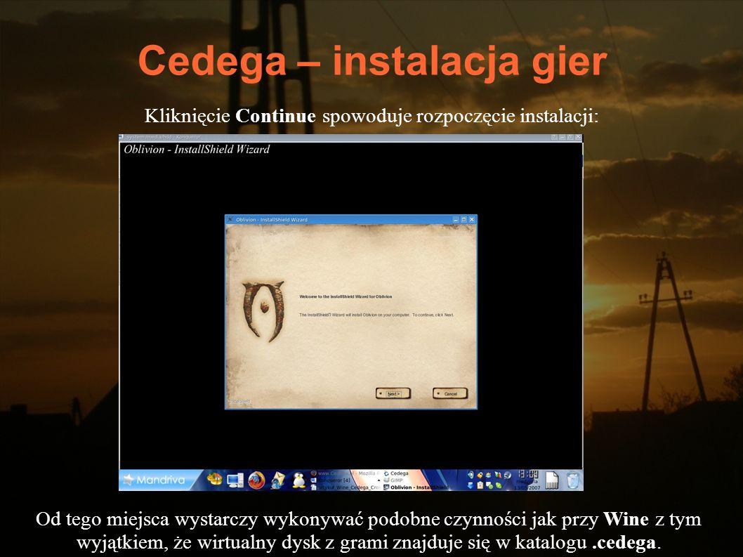 Cedega – instalacja gier Kliknięcie Continue spowoduje rozpoczęcie instalacji: Od tego miejsca wystarczy wykonywać podobne czynności jak przy Wine z t