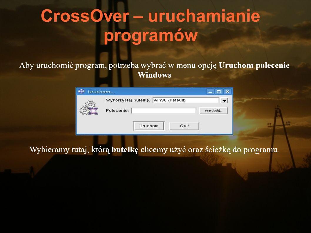 CrossOver – uruchamianie programów Aby uruchomić program, potrzeba wybrać w menu opcję Uruchom polecenie Windows Wybieramy tutaj, którą butelkę chcemy