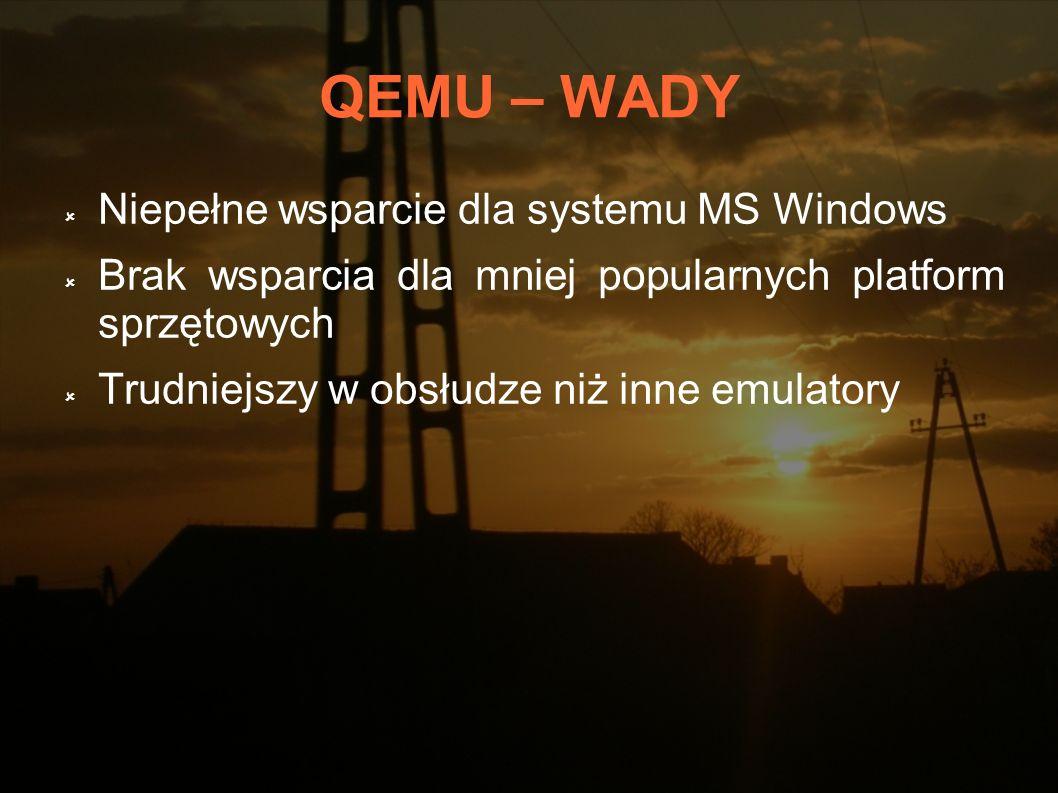 QEMU – SKŁADNIA qemu -hda hd.img -cdrom /dev/cdrom -boot d -m 1024 qemu -hda c.img -cdrom linux.iso -boot d -m 128 - soundhw sb16 -localtime qemu -hda c.img -cdrom /dev/cdrom -boot c -m 64 - full-screen qemu -hda hd.img -cdrom /dev/cdrom -boot d -m 1024 qemu -hda c.img -cdrom linux.iso -boot d -m 128 - soundhw sb16 -localtime qemu -hda c.img -cdrom /dev/cdrom -boot c -m 64 - full-screen W trakcie pracy z uruchomionym wirtualnym komputerem możemy dostać się do Konsoli QEMU.