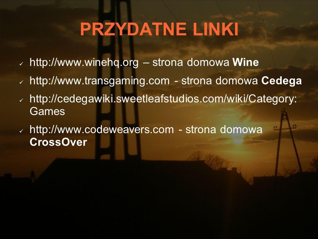 PRZYDATNE LINKI http://www.winehq.org – strona domowa Wine http://www.transgaming.com - strona domowa Cedega http://cedegawiki.sweetleafstudios.com/wi