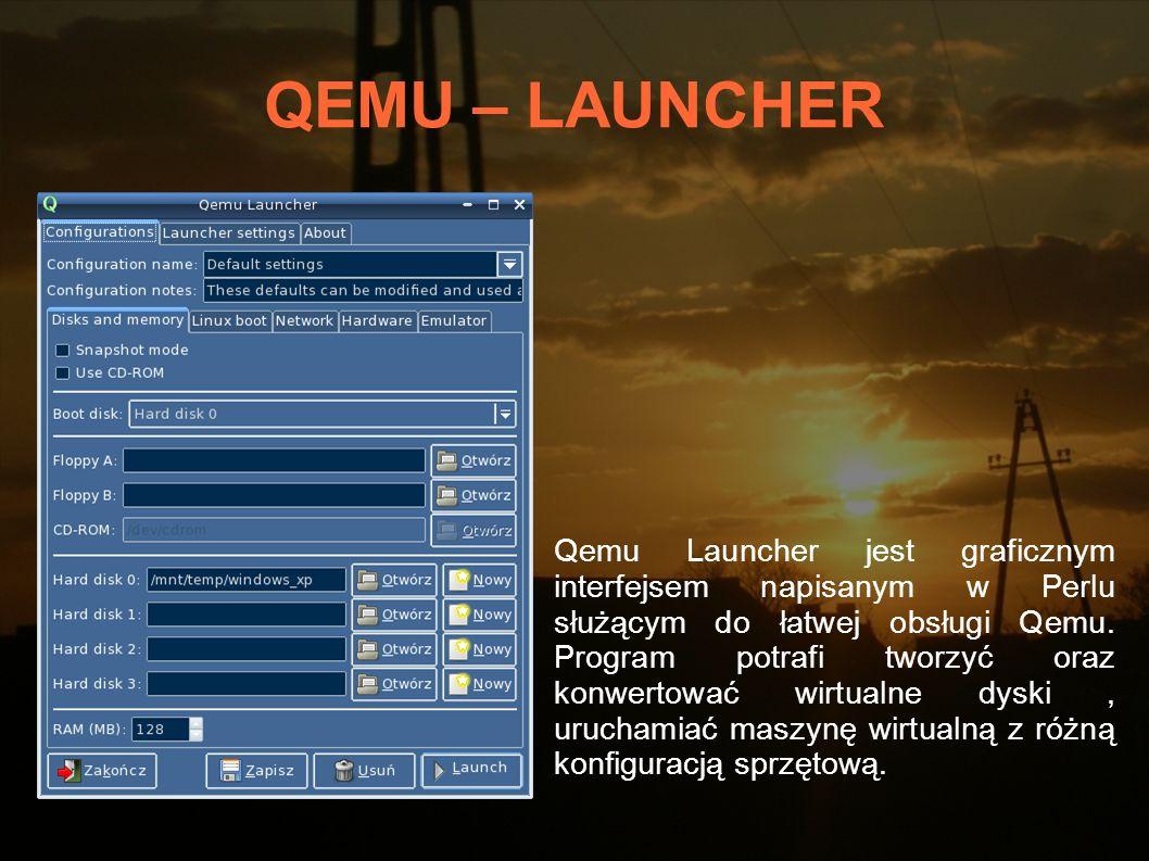 QEMU – LAUNCHER Wymagania: Perl interpreter Gtk2 Perl module Gtk2::GladeXML Perl module Locale::gettext Perl module QEMU