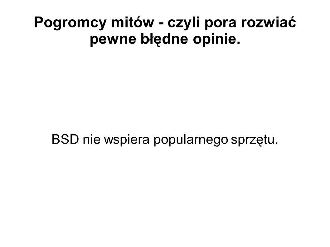 Pogromcy mitów - czyli pora rozwiać pewne błędne opinie. BSD nie wspiera popularnego sprzętu.