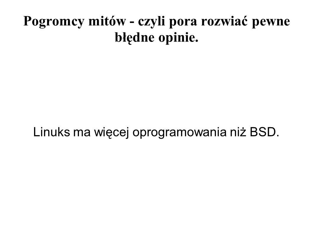 Pogromcy mitów - czyli pora rozwiać pewne błędne opinie. Linuks ma więcej oprogramowania niż BSD.