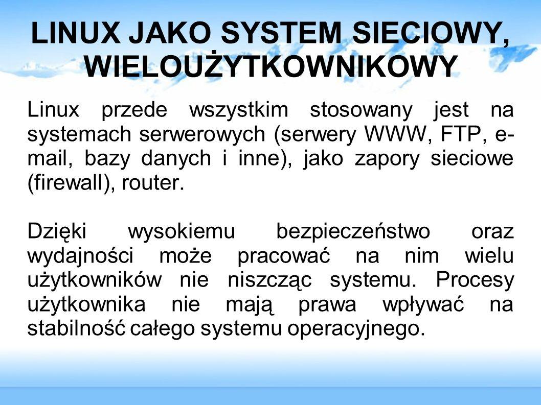 LINUX JAKO SYSTEM SIECIOWY, WIELOUŻYTKOWNIKOWY Linux przede wszystkim stosowany jest na systemach serwerowych (serwery WWW, FTP, e- mail, bazy danych