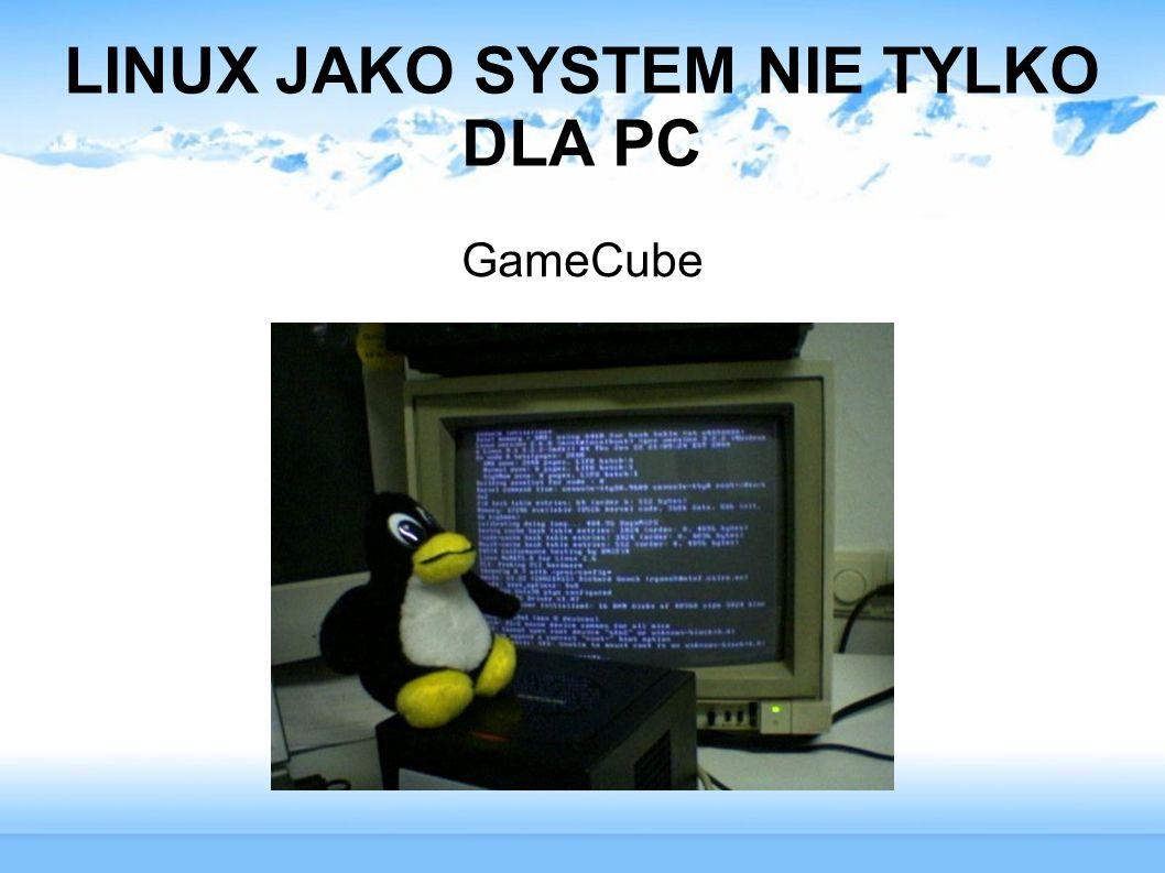 LINUX JAKO SYSTEM NIE TYLKO DLA PC GameCube