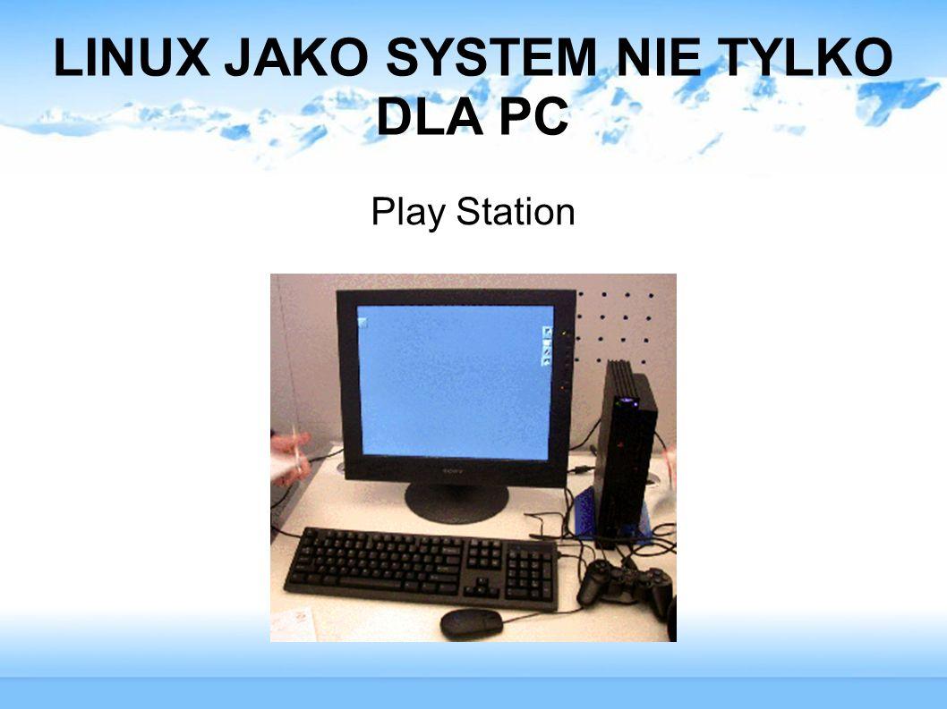 LINUX JAKO SYSTEM NIE TYLKO DLA PC Play Station