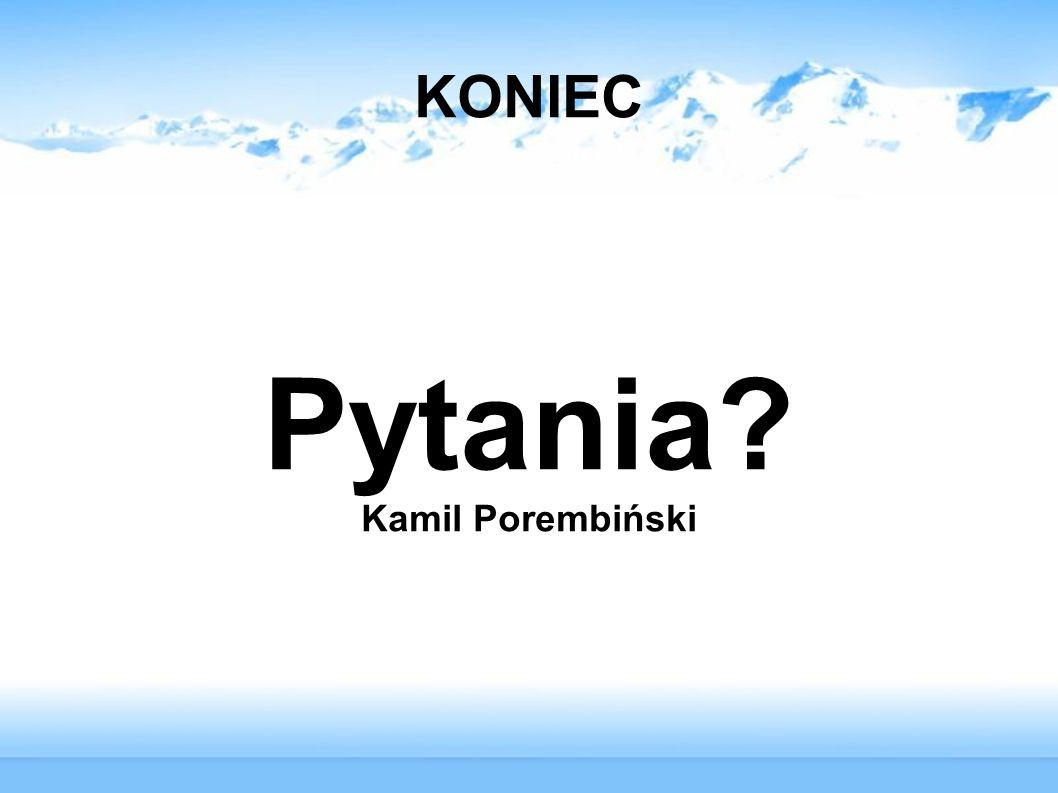 KONIEC Pytania? Kamil Porembiński