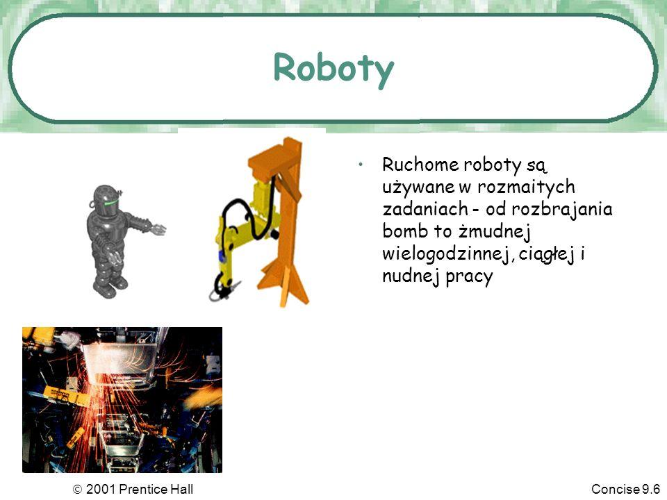 2001 Prentice HallConcise 9.6 Roboty Ruchome roboty są używane w rozmaitych zadaniach - od rozbrajania bomb to żmudnej wielogodzinnej, ciągłej i nudne