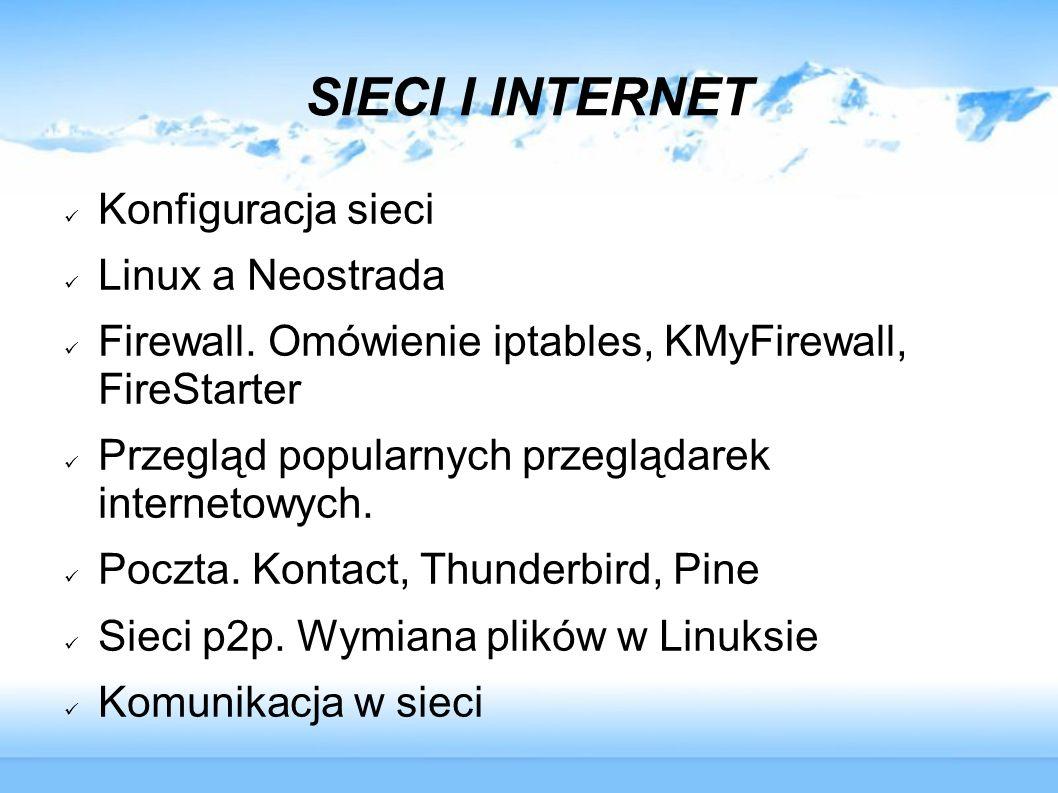 SIECI I INTERNET Konfiguracja sieci Linux a Neostrada Firewall. Omówienie iptables, KMyFirewall, FireStarter Przegląd popularnych przeglądarek interne