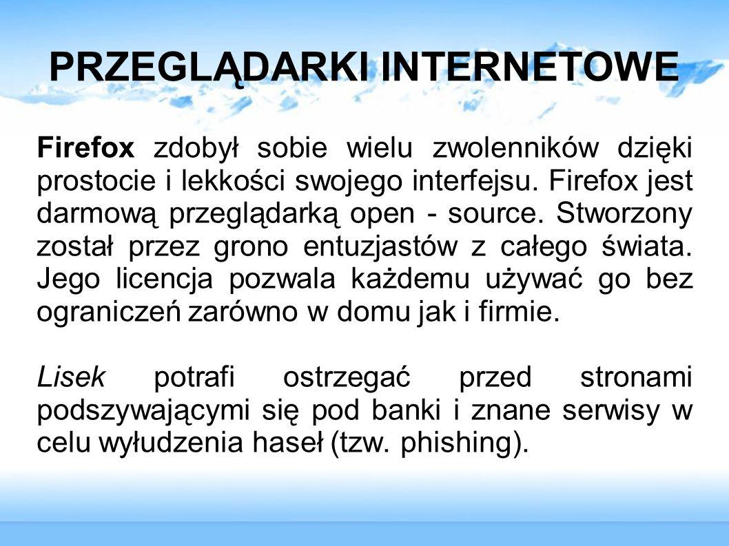 PRZEGLĄDARKI INTERNETOWE Firefox zdobył sobie wielu zwolenników dzięki prostocie i lekkości swojego interfejsu. Firefox jest darmową przeglądarką open