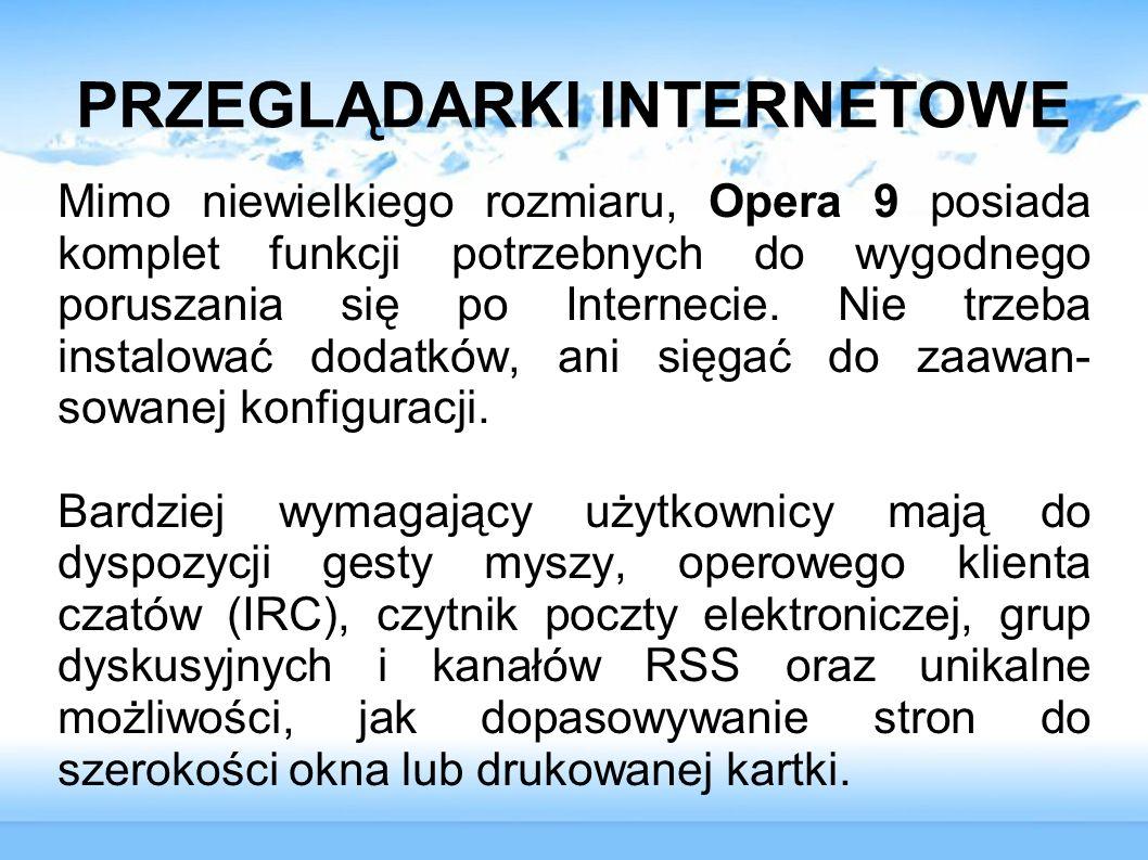 PRZEGLĄDARKI INTERNETOWE Mimo niewielkiego rozmiaru, Opera 9 posiada komplet funkcji potrzebnych do wygodnego poruszania się po Internecie. Nie trzeba
