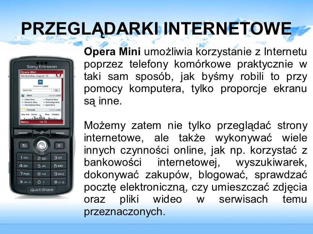 PRZEGLĄDARKI INTERNETOWE Opera Mini umożliwia korzystanie z Internetu poprzez telefony komórkowe praktycznie w taki sam sposób, jak byśmy robili to pr