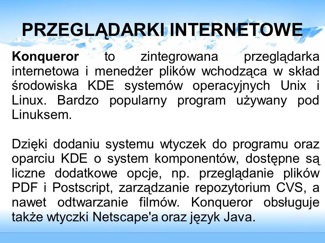 PRZEGLĄDARKI INTERNETOWE Konqueror to zintegrowana przeglądarka internetowa i menedżer plików wchodząca w skład środowiska KDE systemów operacyjnych U