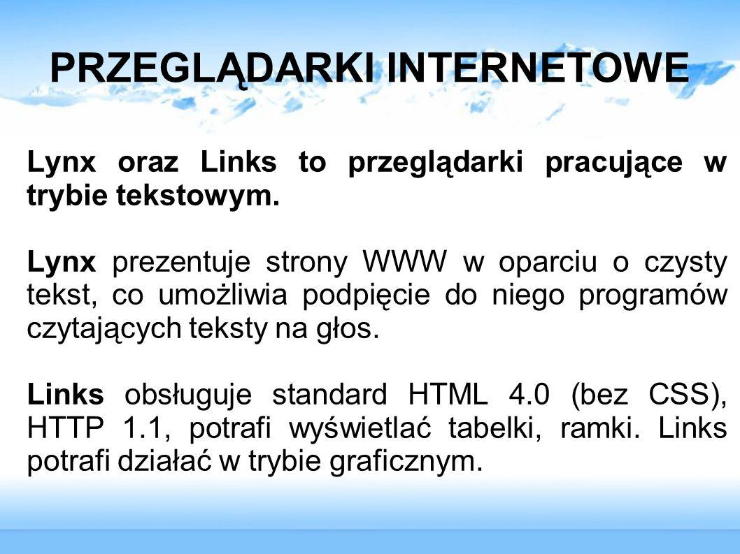 PRZEGLĄDARKI INTERNETOWE Lynx oraz Links to przeglądarki pracujące w trybie tekstowym. Lynx prezentuje strony WWW w oparciu o czysty tekst, co umożliw