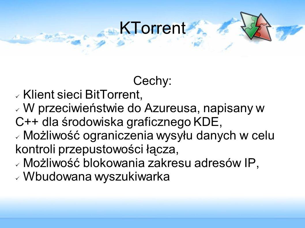 KTorrent Cechy: Klient sieci BitTorrent, W przeciwieństwie do Azureusa, napisany w C++ dla środowiska graficznego KDE, Możliwość ograniczenia wysyłu d