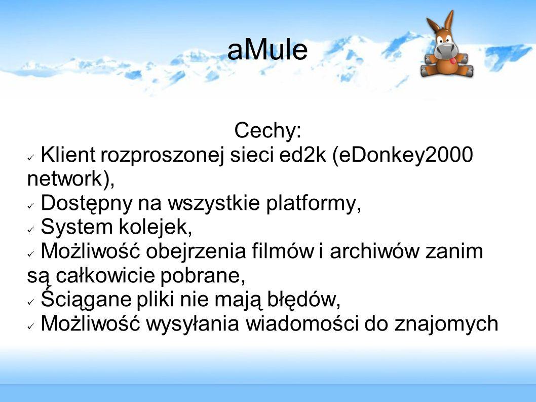 aMule Cechy: Klient rozproszonej sieci ed2k (eDonkey2000 network), Dostępny na wszystkie platformy, System kolejek, Możliwość obejrzenia filmów i arch
