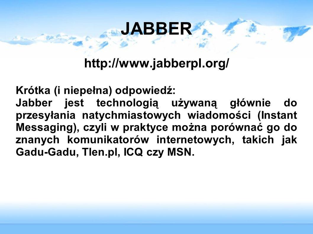 JABBER http://www.jabberpl.org/ Krótka (i niepełna) odpowiedź: Jabber jest technologią używaną głównie do przesyłania natychmiastowych wiadomości (Ins