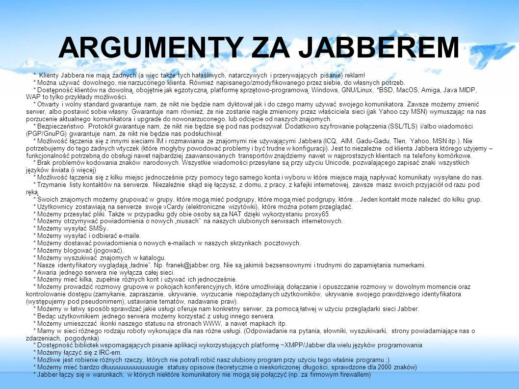 ARGUMENTY ZA JABBEREM * Klienty Jabbera nie mają żadnych (a więc także tych hałaśliwych, natarczywych i przerywających pisanie) reklam! * Można używać