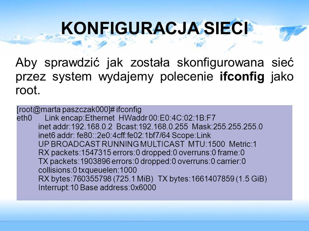 KONFIGURACJA SIECI Aby sprawdzić jak została skonfigurowana sieć przez system wydajemy polecenie ifconfig jako root. [root@marta paszczak000]# ifconfi