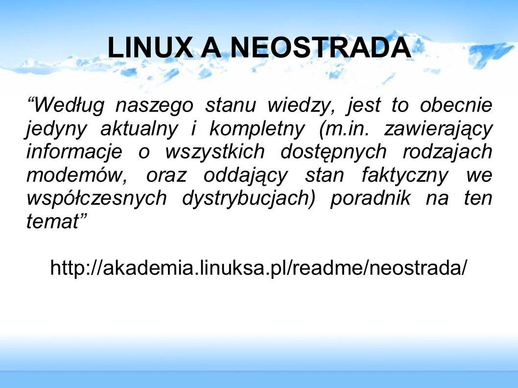 LINUX A NEOSTRADA Według naszego stanu wiedzy, jest to obecnie jedyny aktualny i kompletny (m.in. zawierający informacje o wszystkich dostępnych rodza