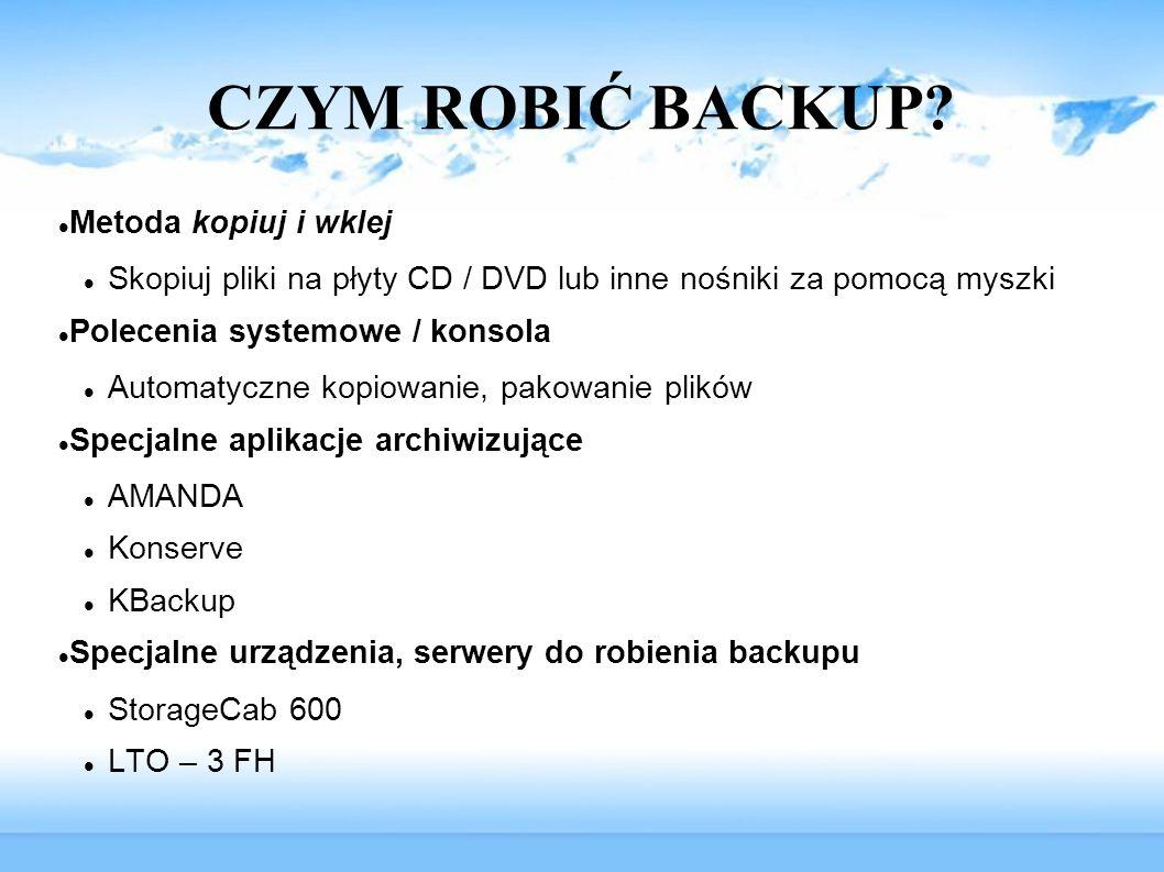 CZYM ROBIĆ BACKUP? Metoda kopiuj i wklej Skopiuj pliki na płyty CD / DVD lub inne nośniki za pomocą myszki Polecenia systemowe / konsola Automatyczne