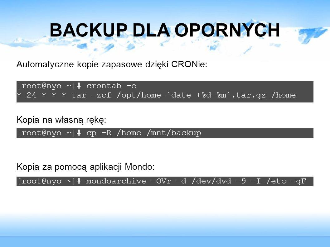 BACKUP DLA OPORNYCH [root@nyo ~]# crontab -e * 24 * * * tar -zcf /opt/home-`date +%d-%m`.tar.gz /home Automatyczne kopie zapasowe dzięki CRONie: [root