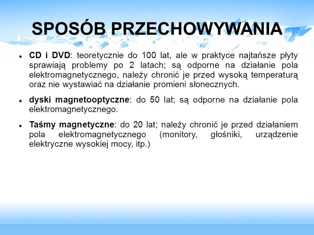 SPOSÓB PRZECHOWYWANIA CD i DVD: teoretycznie do 100 lat, ale w praktyce najtańsze płyty sprawiają problemy po 2 latach; są odporne na działanie pola e