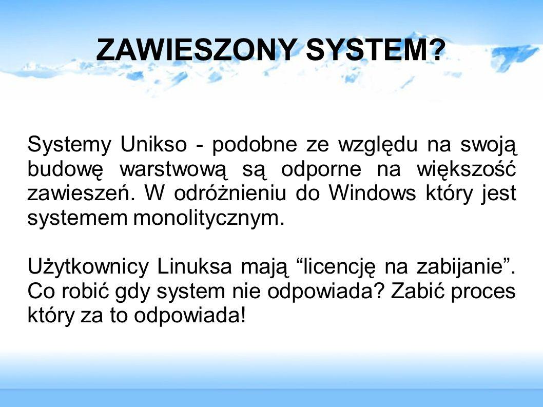 ZAWIESZONY SYSTEM? Systemy Unikso - podobne ze względu na swoją budowę warstwową są odporne na większość zawieszeń. W odróżnieniu do Windows który jes