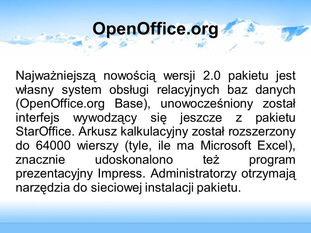 OpenOffice.org Najważniejszą nowością wersji 2.0 pakietu jest własny system obsługi relacyjnych baz danych (OpenOffice.org Base), unowocześniony zosta