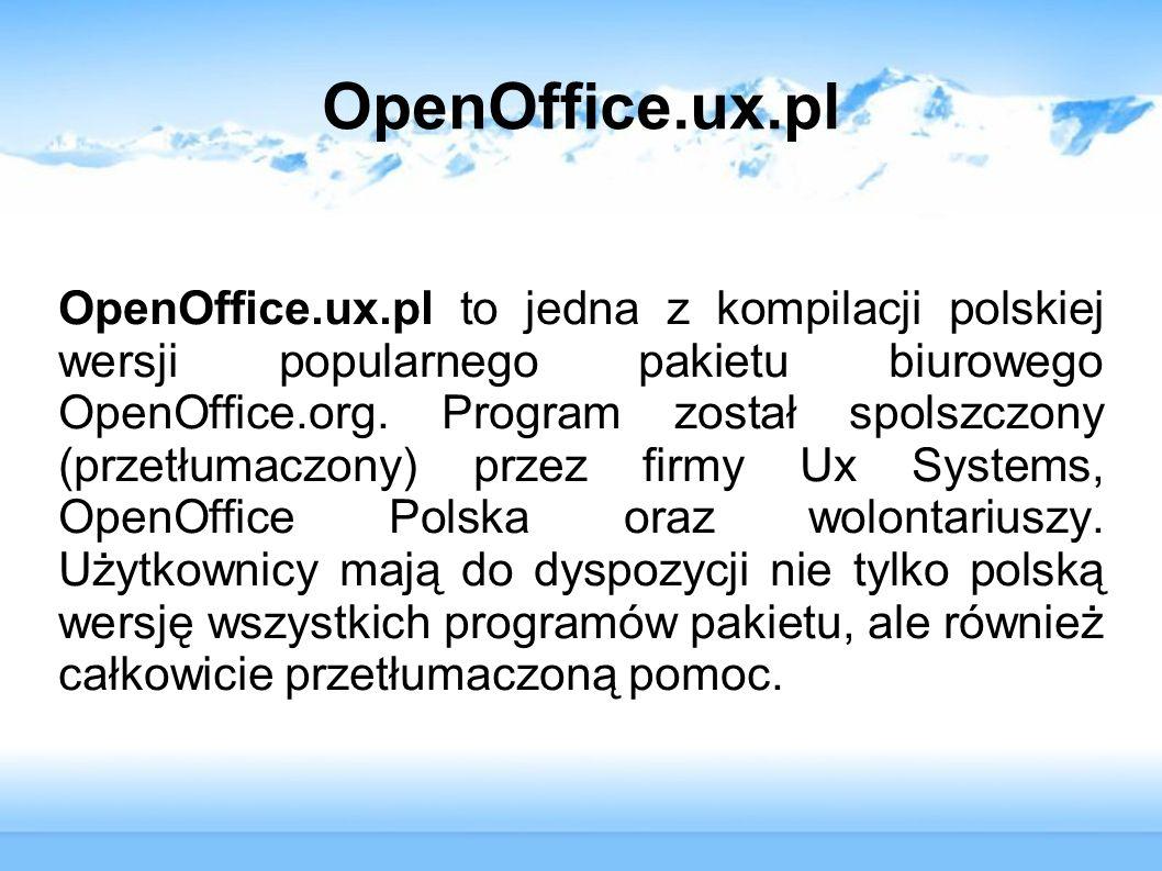 OpenOffice.ux.pl OpenOffice.ux.pl to jedna z kompilacji polskiej wersji popularnego pakietu biurowego OpenOffice.org. Program został spolszczony (prze