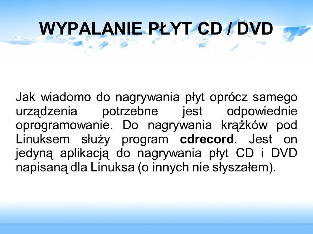 WYPALANIE PŁYT CD / DVD Jak wiadomo do nagrywania płyt oprócz samego urządzenia potrzebne jest odpowiednie oprogramowanie. Do nagrywania krążków pod L