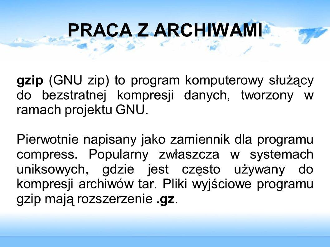 PRACA Z ARCHIWAMI gzip (GNU zip) to program komputerowy służący do bezstratnej kompresji danych, tworzony w ramach projektu GNU. Pierwotnie napisany j