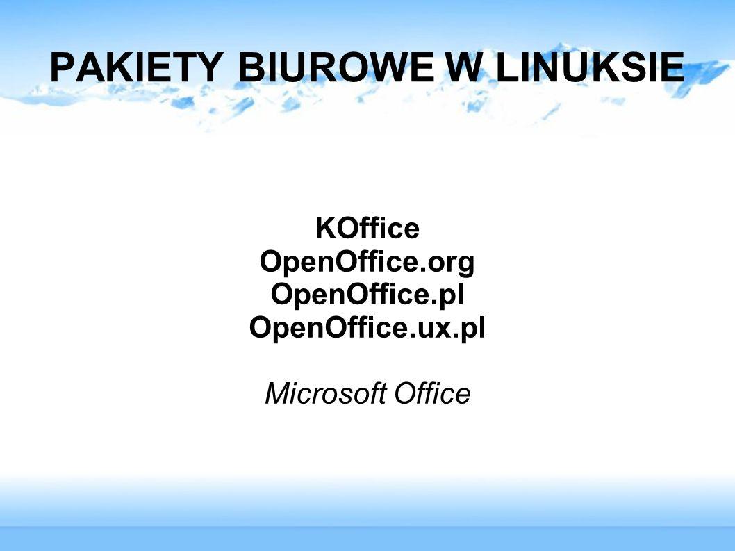 PAKIETY BIUROWE W LINUKSIE KOffice OpenOffice.org OpenOffice.pl OpenOffice.ux.pl Microsoft Office