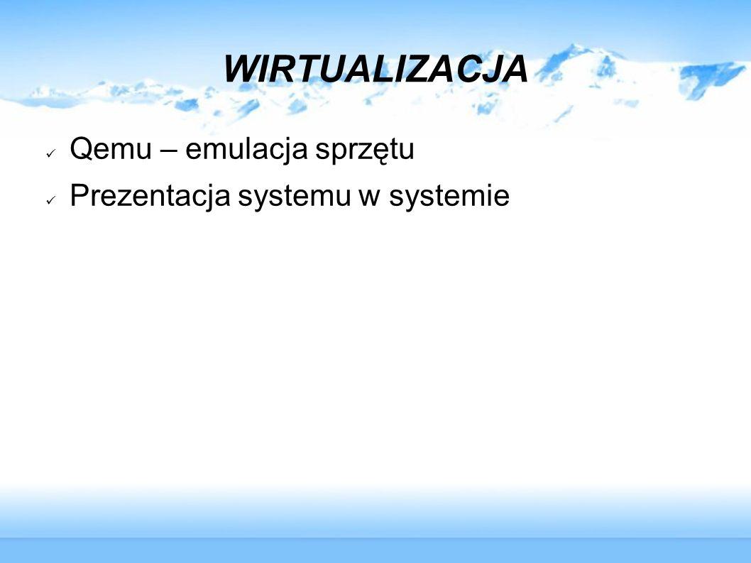 QEMU – EMULACJA SPRZĘTU QEMU jest szybkim emulatorem, który umożliwia uruchomienie kilku systemów operacyjnych jednocześnie na jednej maszynie.