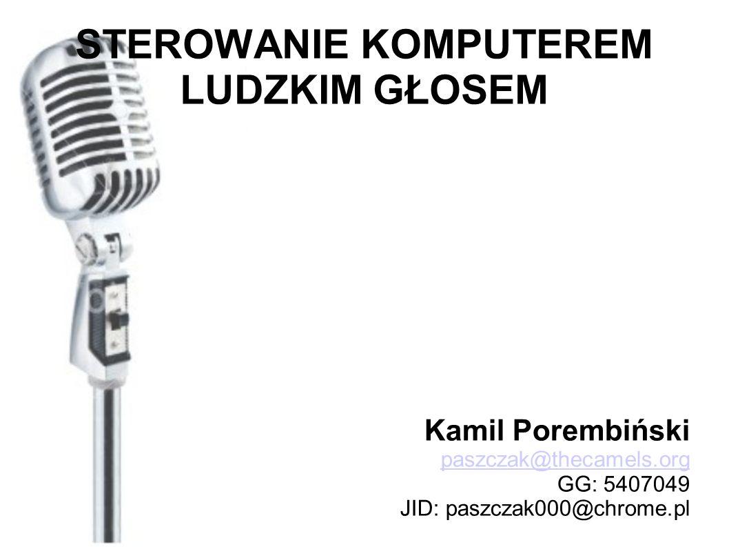 STEROWANIE KOMPUTEREM LUDZKIM GŁOSEM Kamil Porembiński paszczak@thecamels.org GG: 5407049 JID: paszczak000@chrome.pl