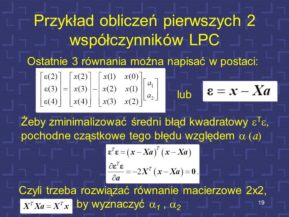 M równań z M niewiadomymi Dla N=5 (n=0,1,2,3,4) i M=2 ( 1, 2 ) równania te mają postać 18