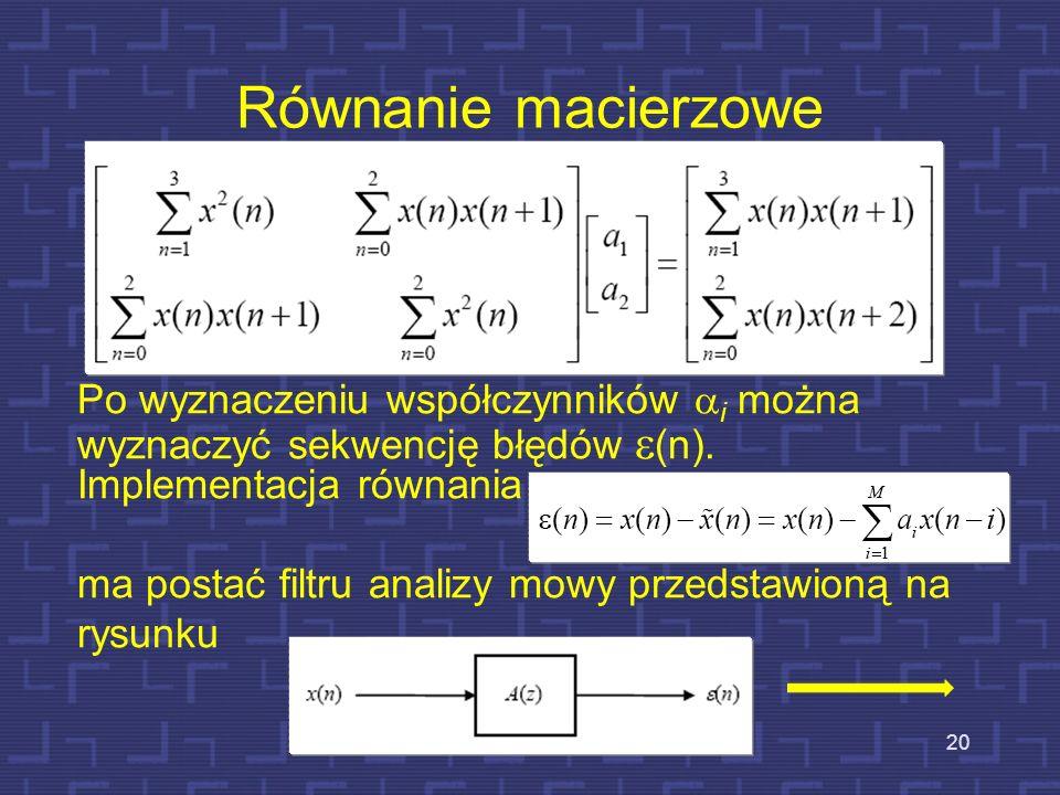 Przykład obliczeń pierwszych 2 współczynników LPC 19 Ostatnie 3 równania można napisać w postaci: lub Żeby zminimalizować średni błąd kwadratowy T poc