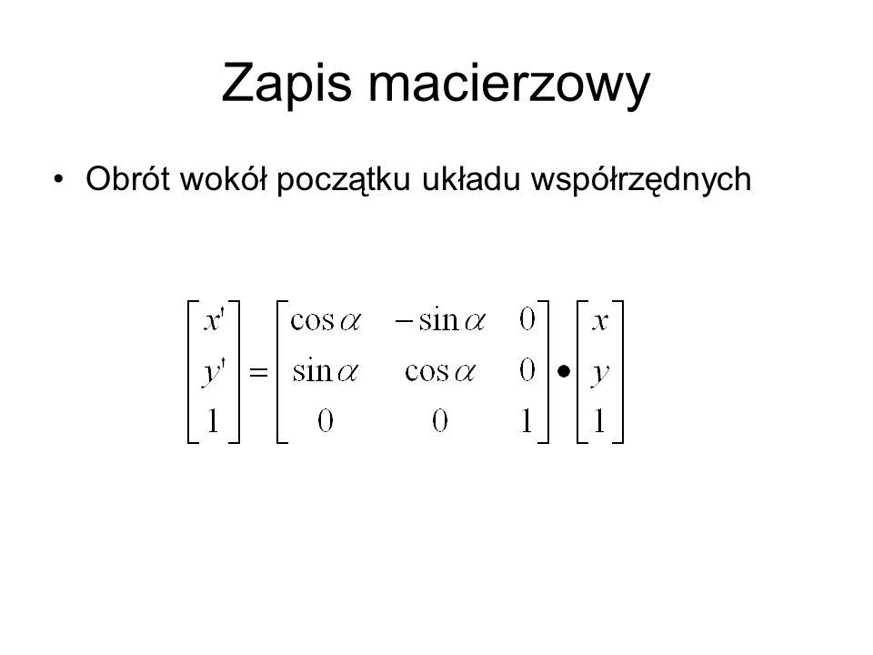 Zapis macierzowy Obrót wokół początku układu współrzędnych